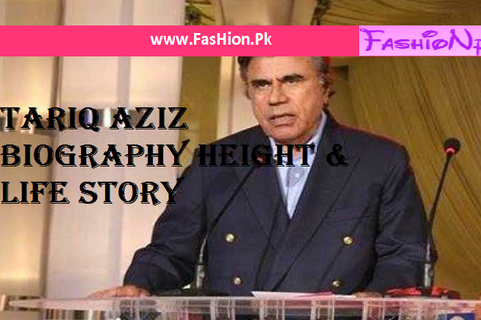 Tariq Aziz Biography Height & Life Story
